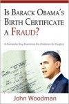 Is Barack Obama's Birth Certificate a Fraud?: A Computer Guy Examines the Evidence for Forgery - John Woodman