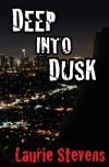 Deep into Dusk - Laurie Stevens