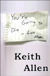 You are Going to Die, Love Mom - Keith Allen