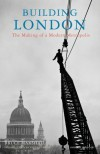Building London: The Making of a Modern Metropolis - Bruce Marshall
