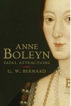 Anne Boleyn: Fatal Attractions - G.W. Bernard