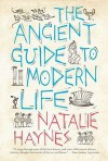 Ancient Guide to Modern Life: The Parallels with 2,000 Years Ago Come to Life in Entertaining and Surprising Ways - Natalie Haynes