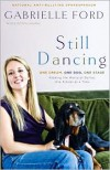 Still Dancing: One Dream, One Dog, One Stage - Gabrielle Ford