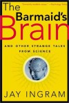 The Barmaid's Brain: And Other Strange Tales from Science - Jay Ingram