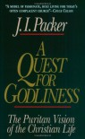 A Quest for Godliness: The Puritan Vision of the Christian Life - J. I. Packer