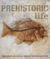 Prehistoric Life: The Definitive Visual History of Life on Earth - DK Publishing