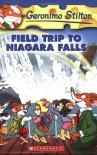 Field Trip To Niagara Falls - Geronimo Stilton, Larry Keys, ratterto Rattonchi, Chiara Sacchi
