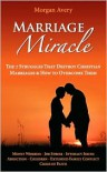 Marriage Miracle - The 7 Struggles That Destroy Christian Marriages & How to Overcome Them - Morgan Avery