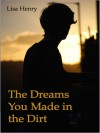 The Dreams You Made in the Dirt - Lisa Henry
