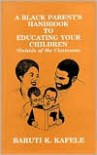 A Black Parent's Handbook to Educating Your Children (Outside of the Classroom) - Baruti K. Kafele, Evan Dawes, Haneef Akbar