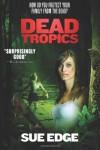 Dead Tropics - Sue Edge
