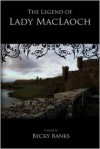 The Legend of Lady MacLaoch - Becky Banks