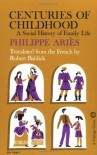 Centuries of Childhood: A Social History of Family Life - Philippe Ariès