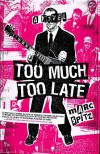 Too Much, Too Late: A Novel - Marc Spitz
