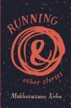 Running and Other Stories - Makhosazana Xaba