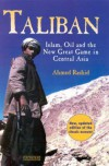 Taliban: Islam, Oil And The New Great Game In Central Asia - Ahmed Rashid