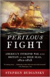 Perilous Fight: America's Intrepid War with Britain on the High Seas, 1812-1815 - Stephen Budiansky