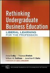 Rethinking Undergraduate Business Education: Liberal Learning for the Profession (Jossey-Bass/Carnegie Foundation for the Advancement of Teaching) - Lee S. Shulman, Anne Colby, Thomas Ehrlich, William M. Sullivan, Jonathan R. Dolle
