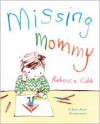 Missing Mommy: A Book About Bereavement - Rebecca Cobb
