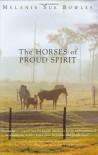 The Horses of Proud Spirit - Melanie Sue Bowles