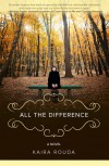 All The Difference - Kaira Rouda