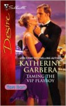 Taming the VIP Playboy - Katherine Garbera