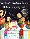 You Can't Use Your Brain If You're a Jellyfish - Fred Ehrlich
