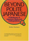 Beyond Polite Japanese: A Dictionary of Japanese Slang and Colloquialisms (Power Japanese Series) (Kodansha's Children's Classics) - Akihiko Yonekawa