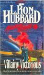 Villainy Victorious - L. Ron Hubbard