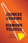 Chinese Cooking for Diamond Thieves - Dave Lowry