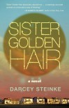 Sister Golden Hair: A Novel - Darcey Steinke