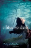 A Blue So Dark - Holly Schindler