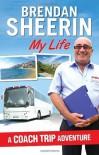 A Coach Trip Adventure: My Life. Brendan Sheerin - Brendan Sheerin