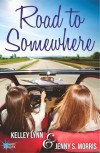 Road To Somewhere - Kelley Lynn, Jenny S. Morris