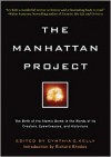 The Manhattan Project: The Birth of the Atomic Bomb in the Words of Its Creators, Eyewitnesses and Historians. - Cynthia C. Kelly