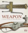 Weapon: A Visual History of Arms and Armor - Richard  Holmes, R.G. Grant, Roger Ford
