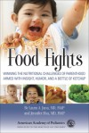 Food Fights: Winning the Nutritional Challenges of Parenthood Armed with Insight, Humor, and a Bottle of Ketchup - Laura A. Jana, Jennifer Shu