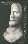 Rome and Rhetoric: Shakespeare's Julius Caesar - Garry Wills