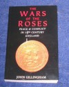 The Wars of the Roses: Peace and Conflict in 15th Century England - John Gillingham