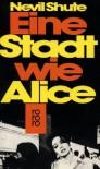 Eine Stadt Wie Alice: Roman - Nevil Shute