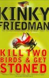 Kill Two Birds & Get Stoned - Kinky Friedman