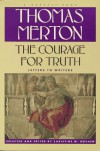 The Courage for Truth: The Letters of Thomas Merton to Writers - Thomas Merton