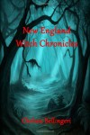 New England Witch Chronicles  - Chelsea Bellingeri