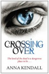 Crossing Over. Anna Kendall - Anna Kendall
