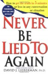 Never Be Lied to Again: How to Get the Truth In 5 Minutes Or Less In Any Conversation Or Situation - David J. Lieberman