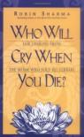Who Will Cry When You Die? Life Lessons from the Monk Who Sold His Ferrari - Robin S. Sharma