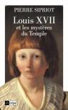 Louis XVII Et Les Mysteres Du Temple - Pierre Sipriot