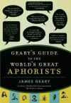 Geary's Guide to the World's Great Aphorists - James Geary
