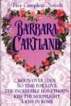 Five Complete Novels (Moon over Eden, No Time for Love, The Incredible Honeymoon, Kiss the Moonlight, A Kiss in Rome) - Barbara Cartland