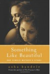Something Like Beautiful: One Single Mother's Story - asha bandele